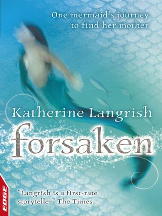 Foresaken, a mermaid novel by Katherine Langrish