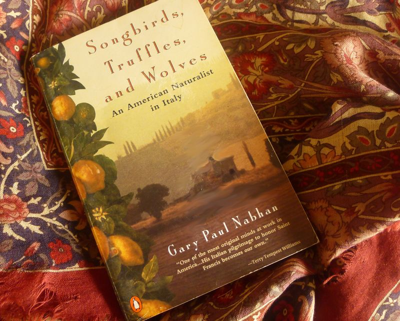 Songbirds, Truffles, & Wolves by Gary Paul Nabhan